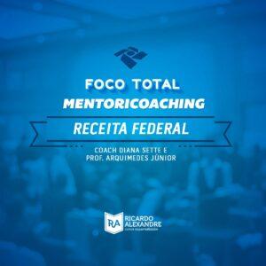 Curso Foco Total - MentoriCoaching para Receita Federal do Brasil - Auditor
